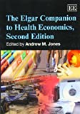 The Elgar Companion to Health Economics, Andrew M. Jones, 0857937669