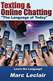 "Texting & Online Chatting ""The Language of Today"": Can you communicate with your Teens? If not, learn the language of common text messaging, chat abbreviations & common emoticons & smilies"