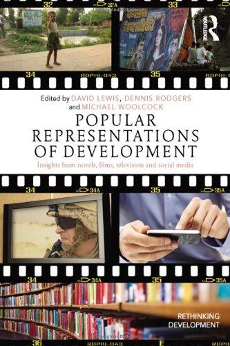 Popular Representations of Development: Insights from Novels, Films, Television and Social Media (Rethinking Development