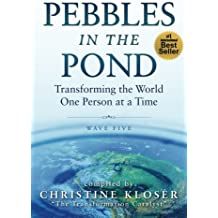 Pebbles in the Pond (Wave Five): Transforming the World... One Person at a Time