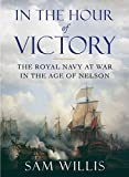 In the Hour of Victory: The Royal Navy at War in the Age of Nelson