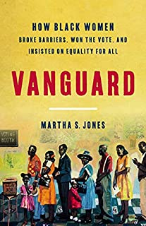 Book Cover: Vanguard: How Black Women Broke Barriers, Won the Vote, and Insisted on Equality for All