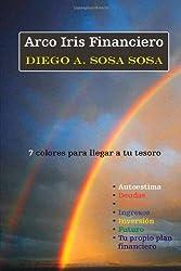 Arco Iris Financiero (Spanish Edition) by Diego A. Sosa Sosa (2010-02-25)