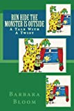 Run Hide The Monster Is Outside (A fun rhyming children's picture book)