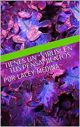 TIENES UN *VIRUS* EN TUS PENSAMIENTOS: POR LACEY MEDINA (3) eBook: Medina, Lacey: Amazon.es: Tienda Kindle