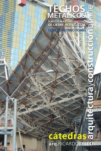 Techos metálicos. Subsistema constructivo de cierre horizontal. (Cátedras Arquitectura y Construcción online. Serie Construcciones nº 16) (Spanish Edition)