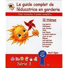 Le guide complet de l'educatrice en garderie - Serie 3