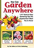 You Can Garden Anywhere (1,317 Quick & Easy Gardening Tips the Experts Don't Won't You to Know About.)