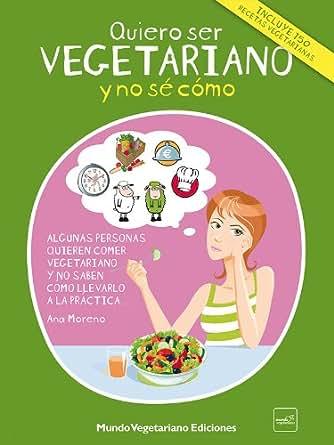 Quiero ser vegetariano y no sé cómo eBook: Ana Moreno