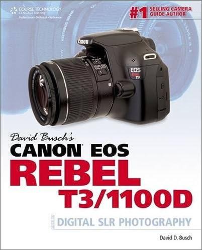 amazon com david busch s canon eos rebel t3 1100d guide to digital rh amazon com canon rebel t3 user guide canon t3 owners manual