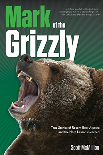 (Mark of the Grizzly: True Stories of Recent Bear Attacks and the Hard Lessons Learned)