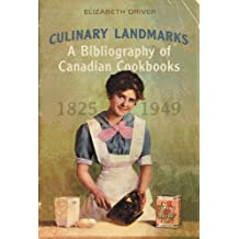 Culinary Landmarks: A Bibliography of Canadian Cookbooks, 1825-1949 (Studies in Book and Print Culture)