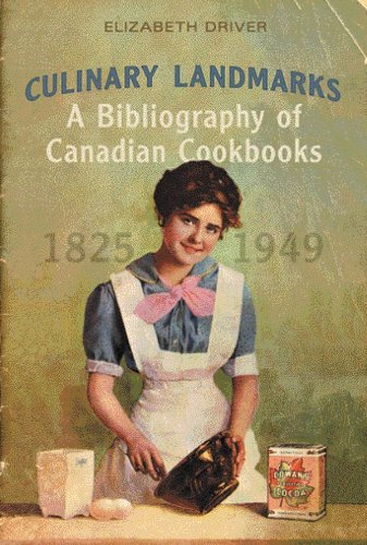 Culinary Landmarks: A Bibliography of Canadian Cookbooks, 1825-1949 (Studies in Book and Print Culture) Pdf