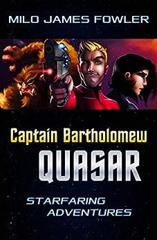 Captain Bartholomew Quasar: Starfaring Adventures (Short Stories) by [Fowler, Milo James]