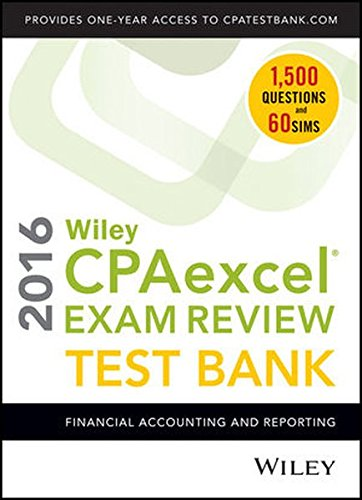 Wiley CPAexcel Exam Review 2016 Test Bank: Financial Accounting and Reporting