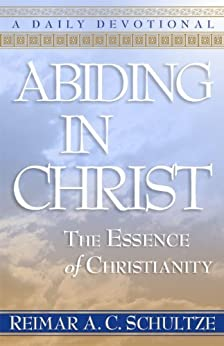 Abiding in Christ: The Essence of Christianity: A Daily Devotional by [Schultze, Reimar A. C.]