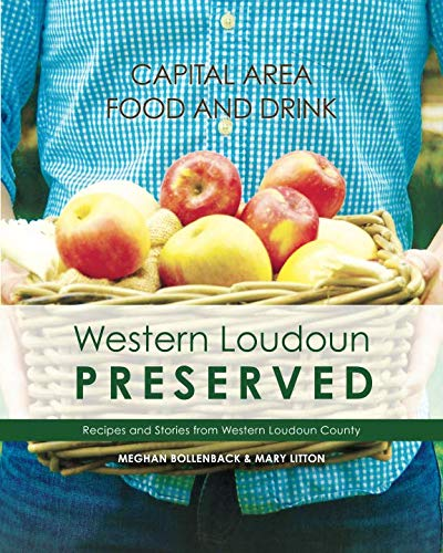 Capital Area Food and Drink: Western Loudoun Preserved by Mary Litton, Meghan Bollenback