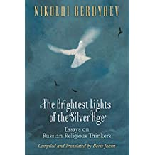 The Brightest Lights of the Silver Age: Essays on Russian Religious Thinkers