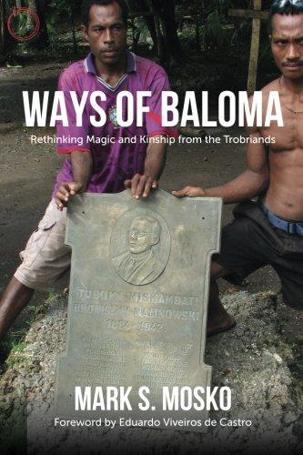 Ways of Baloma: Rethinking Magic and Kinship From the Trobriands (Malinowski Monographs) pdf epub