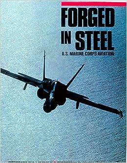 Forged in Steel: U.S. Marine Corps Aviation: C. J., III Heatley ...