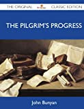 The Pilgrim's Progress - the Original Classic Edition, John Bunyan, 1486145825