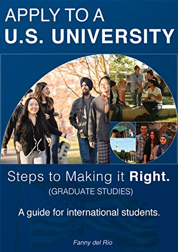 Apply to a U.S. University: Steps to Making it Right.(Graduate Studies): A Reference Guide to Graduate Studies in the USA for International Students.