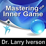 Mastering the Inner Game: 7 Keys to Personal, Professional & Athletic Peak Performance | Larry Iverson