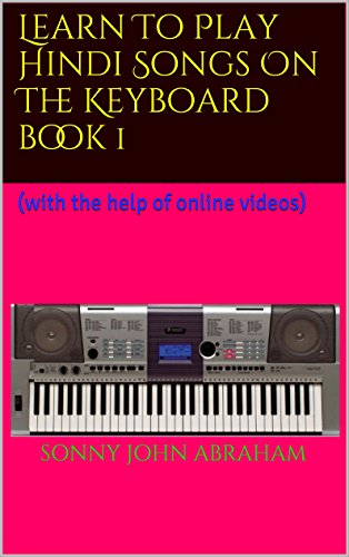Learn To Play Hindi Songs On The Keyboard book 1: (with the