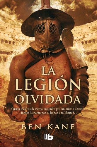 La Legión Olvidada (La Legión Olvidada 1) (B DE BOLSILLO) Tapa dura – 18 abr 2012 Ben Kane B de Bolsillo (Ediciones B) 8498726522 Historical