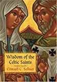 Wisdom of the Celtic Saints, Edward C. Sellner, 0970651139