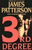 3rd Degree, James Patterson and Andrew Gross, 0446692581