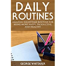 Daily Routine: Amazing Nighttime Routine for Being More Happy, Productive and Healthy (Daily Routine, Daily Rituals, Daily Routine Makeover, Productivity  Book 2)
