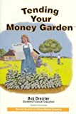 Tending Your Money Garden, Bob Dreizler and Robert Armstrong, 0966313909