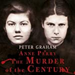 Anne Perry: The Murder of the Century | Peter Graham
