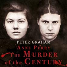Anne Perry: The Murder of the Century Audiobook by Peter Graham Narrated by Eric Brooks