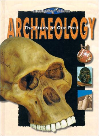 Archaeology: The Study of Our Past (Investigating Science) pdf