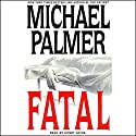 Fatal Audiobook by Michael Palmer Narrated by Michael Palmer