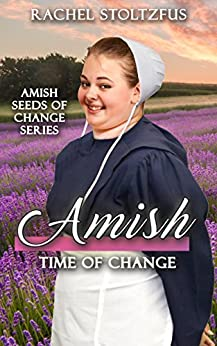 Amish Time of Change (Amish Seeds of Change Book 3) by [Stoltzfus, Rachel]