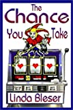 The Chance You Take, Linda Bleser, 1931696977