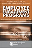 The Executive Guide to Understanding and Implementing Employee Engagement Programs : Expand Production Capacity, Increase Revenue, and Save Jobs, Townsend, Patrick L. and Gebhardt, Joan E., 0873897188