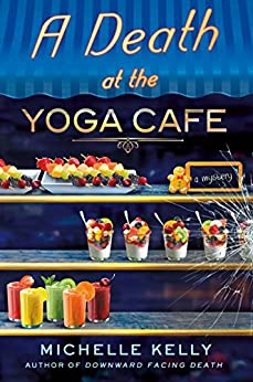 A Death at the Yoga Café: A Mystery (Keeley Carpenter Book 2) by [Kelly, Michelle]