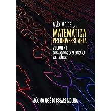 MAXIMO DE: MATEMATICA PREUNIVERSITARIA. VOLUMEN I: Iniciándonos en el lenguaje matemático, Preparación para la Universidad (MAXIMO DE MATEMATICA nº 1) (Spanish Edition)