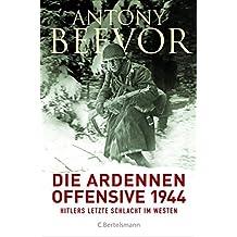 Die Ardennen-Offensive 1944: Hitlers letzte Schlacht im Westen (German Edition)
