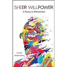 Sheer Willpower: A Mutiny to Motherhood