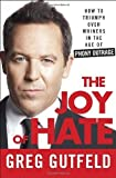 The Joy of Hate: How to Triumph over Whiners in the Age of Phony Outrage by Greg Gutfeld (2012-11-13)