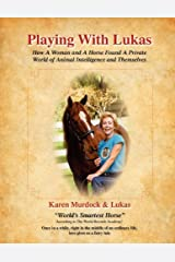 Playing with Lukas: How a Woman and a Horse Found a Private World of Animal Intelligence and Themselves Paperback