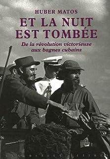 Et la nuit est tombée : de la révolution victorieuse aux bagnes cubains, Matos, Huber