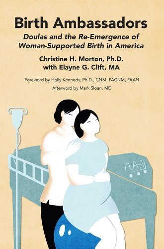 Birth Ambassadors: Doulas and the Re-Emergence of Woman-Supported Birth in America
