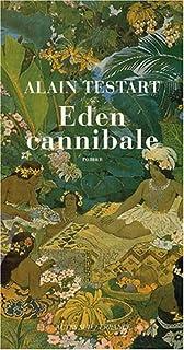 Éden cannibale  : roman, Testart, Alain