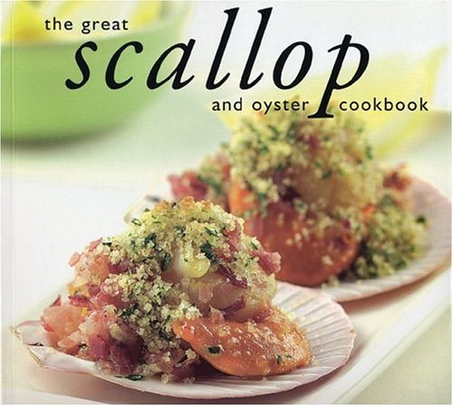 GREAT SCALLOP & OYSTER COOKBOOK (Great Seafood Series) (Sea Cook Scallops)
